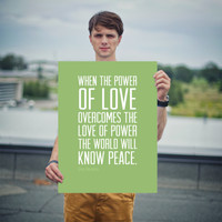 Jimi Hendrix: When the power of love overcomes the love of power the world will know peace.