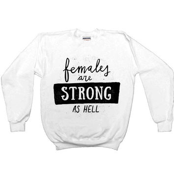 Females Are Strong As Hell #2 -- Unisex Sweatshirt