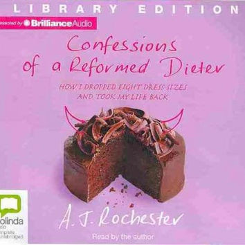 Confessions of a Reformed Dieter: How I Dropped Eight Dress Sizes and Took My Life Back; Library Edition
