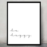 Inspirational typographic print- elegant and simple wall decor - be happy quote tumblr room decor - cursive typography framed quotes gift