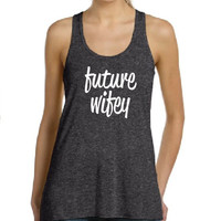 Future Wifey White Racerback Tank Tops, Bridesmaid gifts, Bridal party gifts, unique bridesmaids gifts, gifts for bridesmaids