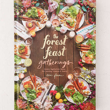 The Forest Feast Gatherings: Simple Vegetarian Menus For Hosting Friends & Family By Erin Gleeson - Urban Outfitters