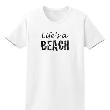 Lifes a beach Womens T-Shirt