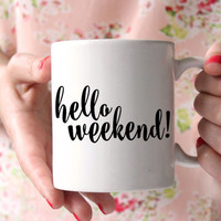 Hello Weekend! Coffee Mug, Calligraphy Mug, Pretty + Paper