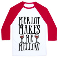 MERLOT MAKES ME MELLOW