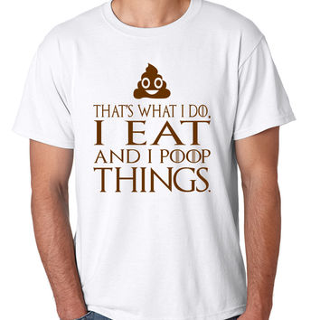 Men's T Shirt That's What I Do I Eat And I Poop Things Humor