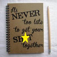 MATURE- Its never too late to get your sh*t together -  5 x 7 journal