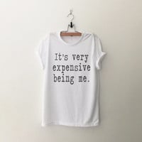 It's very expensive being me T-Shirt Women cute shirt girls tumblr grunge hipster cool top fangirls teens birthday christmas present gift
