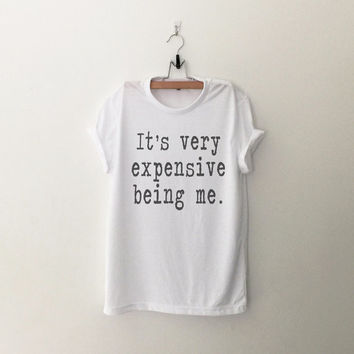 It s very expensive being me T-Shirt Women cute shirt girls tumb d20a144b5