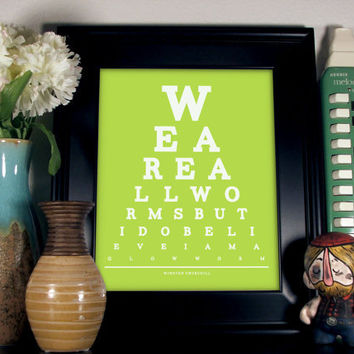 Winston Churchill Eye Chart, We Are All Worms But I Do Believe I Am A Glow Worm 8 x 10 Giclee Print Buy 2 GET 1 FREE