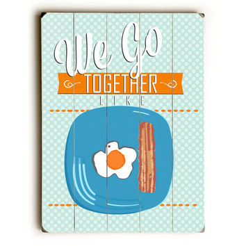 We Go Together Like Eggs And Bacon by Artist Ginger Oliphant Wood Sign