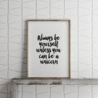 "PRINTABLE Art""Unicorn""Unicorn Poster,Always Be Yourself,Motivational Quote,Inspirational Art,Home Decor,Wall Decor,Best Words,Typography Art"