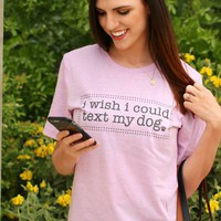 I Wish I Could Text My Dog (Heather Prism Lilac) - Short Sleeve – ATX Mafia®