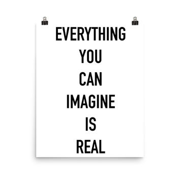 ART: Everything You Can Imagine Is Real Luster Poster