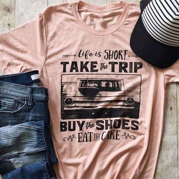 Life is Short Take Trip Buy Shoes Eat Cake Tshirt