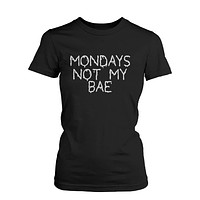 Funny Graphic Statement Womens Black T-shirt - Monday Is Not My Bae