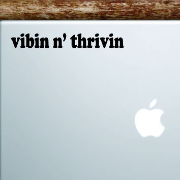 Vibing and Thriving Laptop Wall Decal Sticker Vinyl Art Quote Macbook Apple Decor Car Window Truck Kids Baby Teen Inspirational Girls