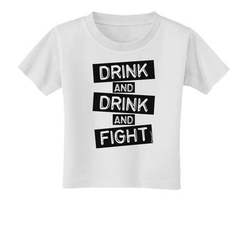 Drink and Drink and Fight Toddler T-Shirt