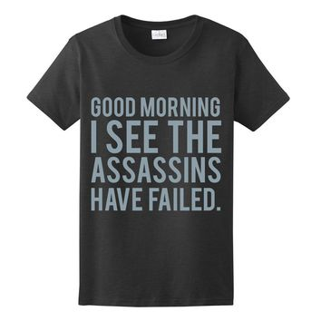 SILVER! Good Morning I See The Assassins Have Failed, Women's T-Shirt