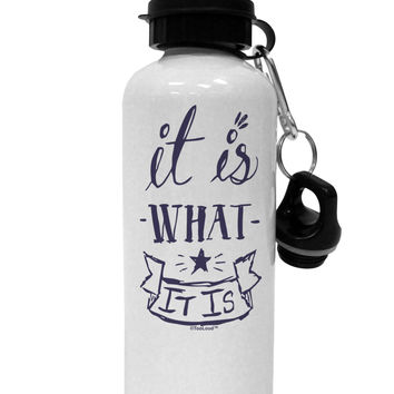 It Is What It Is Aluminum 600ml Water Bottle