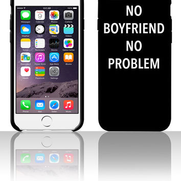 No Boyfriend No Problem 5 5s 6 6plus phone cases