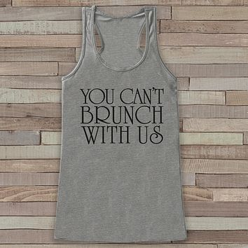 You Can't Brunch With Us - Funny Shirts for Women - Brunch Bunch Novelty Tank - Gift for Friends - Workout Tank - Gift for Her - Brunch Top