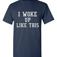 I woke Up Like This Printed Graphic T Shirt Shirt Top Ladies Unisex Womans Fitted Youth I Woke UP like This T Shirt Great Gift Tee