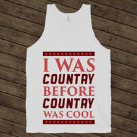 I Was Country before Country Was Cool - Tank Top - White