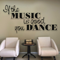 Vinyl Wall Decal Sticker If the Music is Good You Dance #OS_AA1270