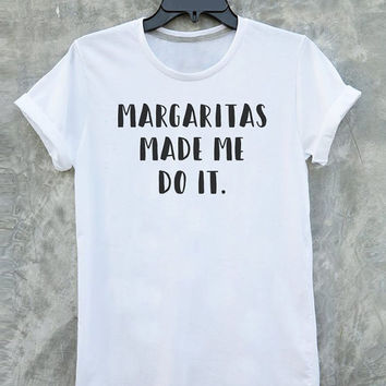 Margaritas Made Me Do It shirt tumblr quote t shirts with sayings Tumblr Clothing women shirt girl t shirt design Vintage Style