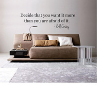 Decide that you want it more than you are afraid of it Bill Cosby Quote Wall Decal