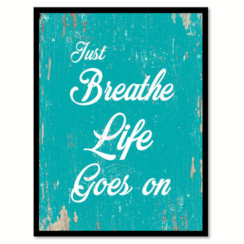 Just Breathe Life Goes On Quote Saying Home Decor Wall Art Gift Ideas 111791