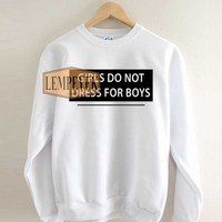 Girls do not dress for boys Sweatshirt Men And Women Unisex Size