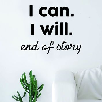 I Can I Will End of Story Quote Decal Sticker Wall Vinyl Art Home Teen Inspire Inspirational Motivational