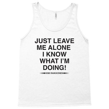 Just Leave Me Alone I Know What I'm Doing Tank Top