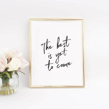FRANK SINATRA QUOTE,The Best Is Yet To Come,Song Lyrics,Typography Print,Hand Lettering,Inspirational Quote,Motivational Print,Home decor