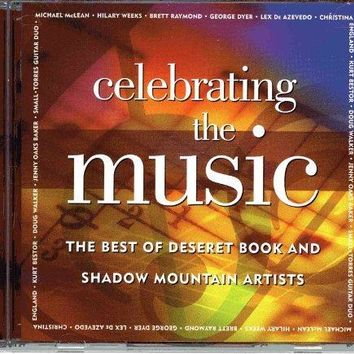 Celebrating the Music: The Best of Deseret Book and Shadow Mountain Artists