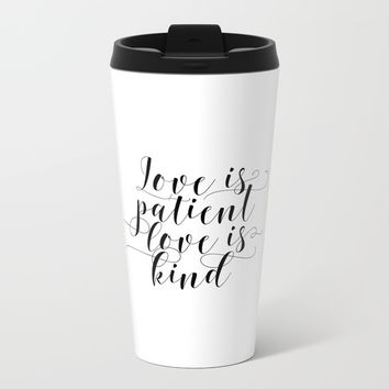 Love is Patient Sign, Love Is Patient, Love Is Kind, Corinthians Sign Metal Travel Mug by NikolaJovanovic