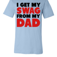 i get my swag from my dad - Unisex T-shirt
