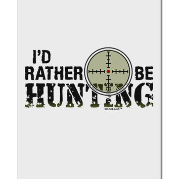 "I'd Rather Be Hunting Aluminum 8 x 12"" Sign"