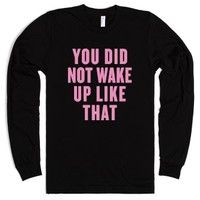 You Did Not Wake Up Like that-Unisex Black T-Shirt