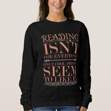 Reading isn't for Everyone Only Cool People Sweatshirt