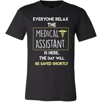 Medical Assistant Shirt - Everyone relax the Medical Assistant is here, the day will be save shortly - Profession Gift