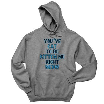 You cat to be Kitten Me Right Meow Mens Hoodie