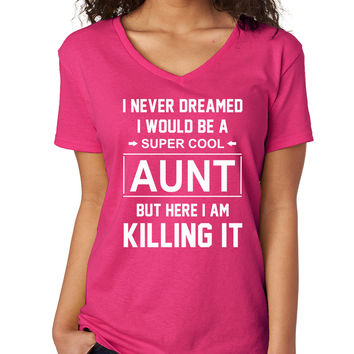 I Never Dreamed I Would Be A Super Cool Aunt But Here I Am Killing It V-Neck Tee