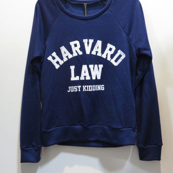 Harvard Law Just Kidding Womens Sweatshirt