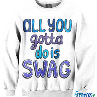 All you gotta do is Swag Crewneck