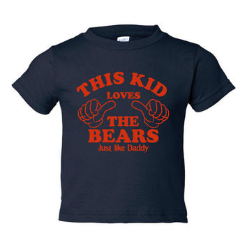 This Kid loves The Bears Just Like Daddy Chicago Bears Fans Printed Graphic Onsie/T Shirt Styles 6M-5/6 Child Sizes