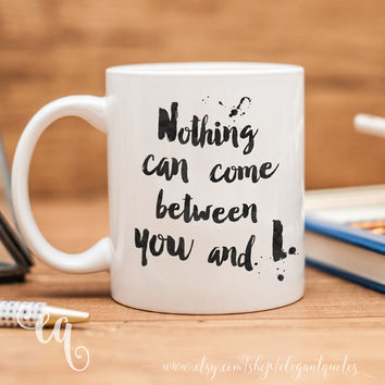 "One Direction mug with quote from the song ""You and I"" - ""Nothing can come between you and I"""