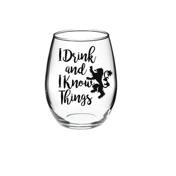 I drink and I know things - Game of Thrones - Game of Thrones Wine -  tyrion lannister quote 15 or 21 oz wine glass LOTS OF COLORS